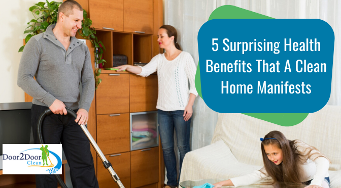 5 Surprising Health Benefits That A Clean Home Manifests