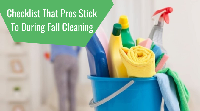 Checklist That Pros Stick To During Fall Cleaning