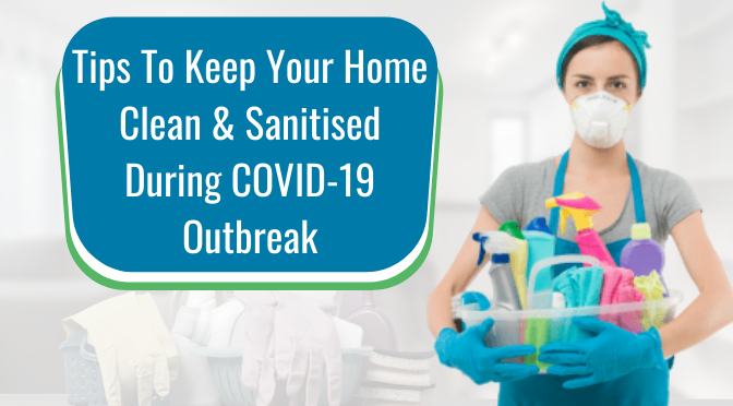 Expert-Approved Tips To Keep Your Home Clean & Sanitised During COVID-19 Outbreak